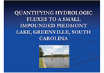 Quantifying Hydrologic Fluxes to a Small Impounded Piedmont Lake, Greenville, South Carolina by Cameron Moore