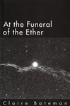 At the Funeral of the Ether by Claire Bateman