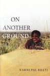 On Another Ground by Karni Pal Bhati