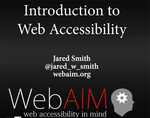 Webinar 1: Introduction to Web Accessibility by Jared Smith, Christy Allen, Scott Salzman, and Susan Dunnavant