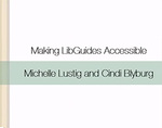 Webinar 2: Making LibGuides Accessible by Michelle Lustig, Cindi Blyburg, Christy Allen, Scott Salzman, and Susan Dunnavant